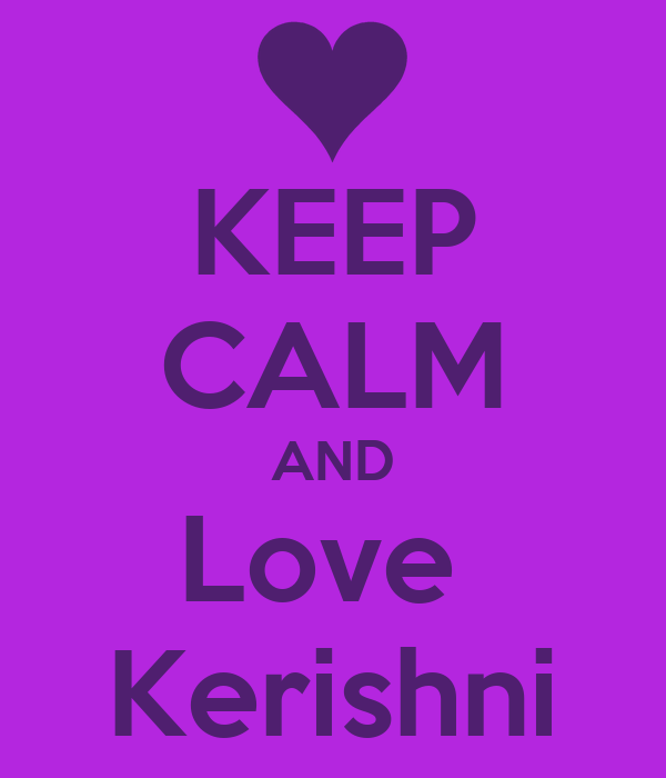 KEEP CALM AND Love  Kerishni