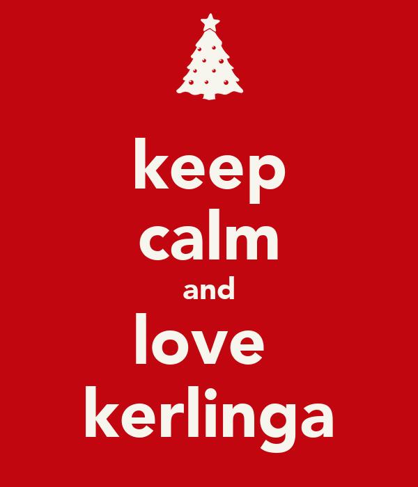 keep calm and love  kerlinga