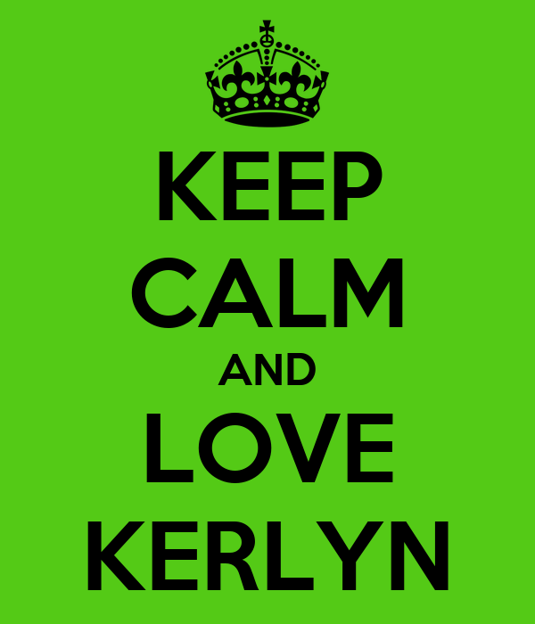 KEEP CALM AND LOVE KERLYN