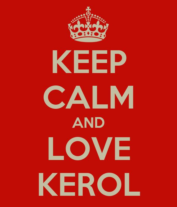 KEEP CALM AND LOVE KEROL