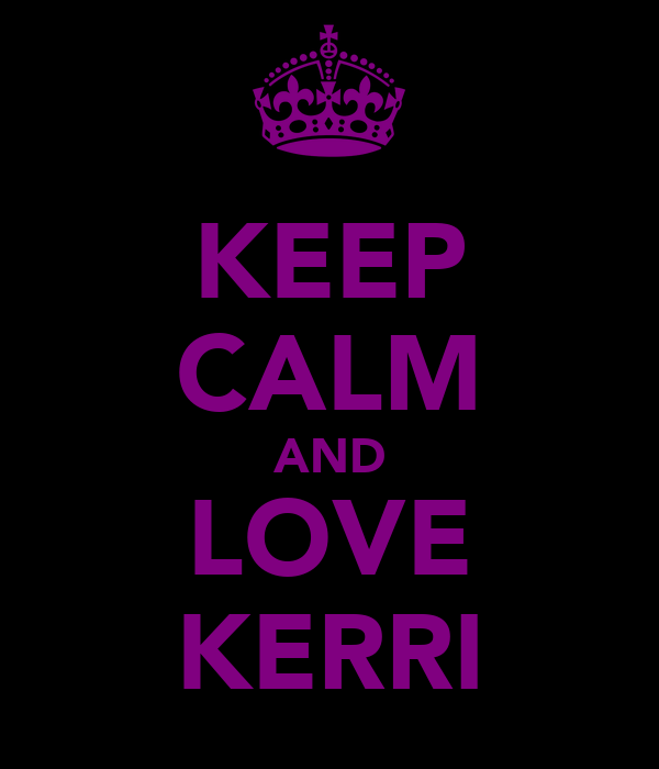 KEEP CALM AND LOVE KERRI
