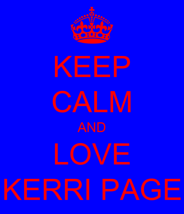 KEEP CALM AND LOVE KERRI PAGE