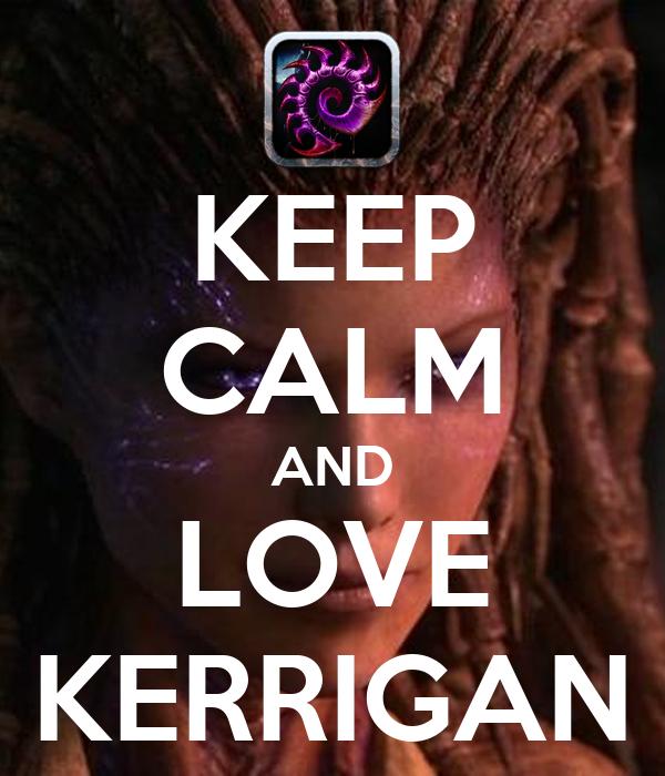 KEEP CALM AND LOVE KERRIGAN