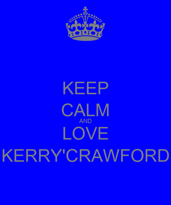 KEEP CALM AND LOVE KERRY'CRAWFORD