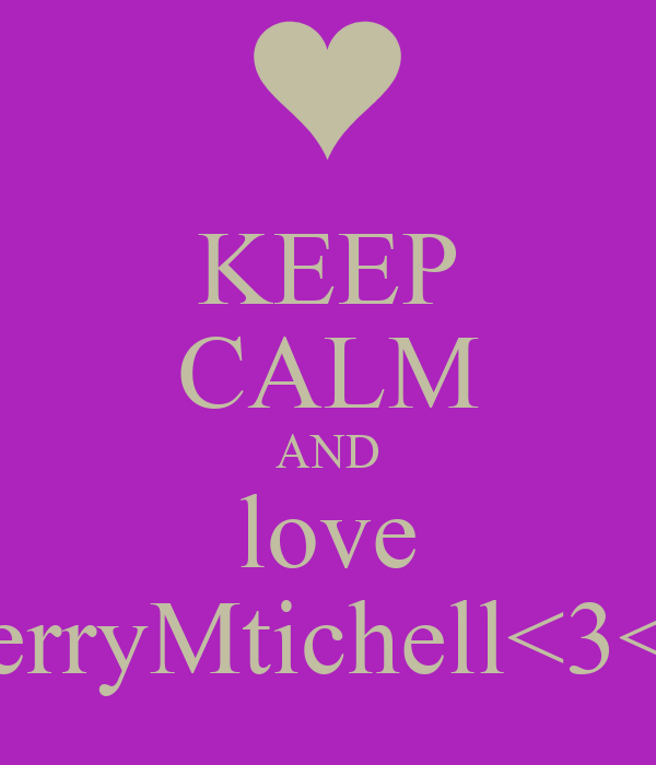 KEEP CALM AND love kerryMtichell<3<3