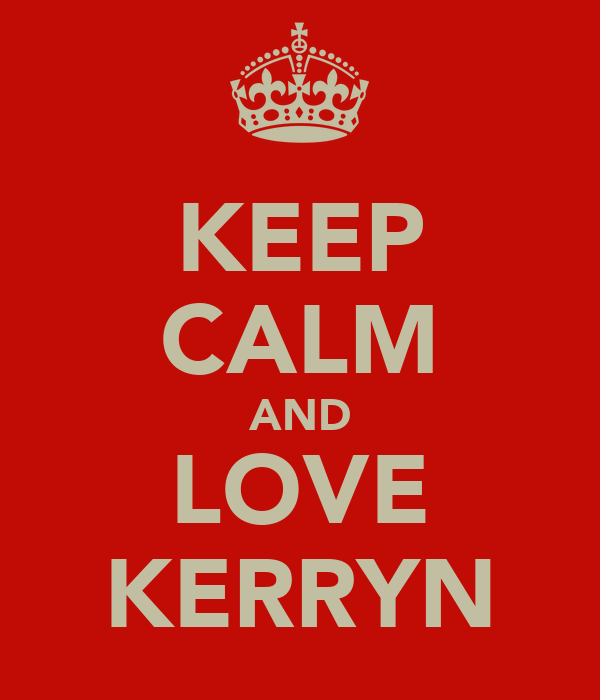 KEEP CALM AND LOVE KERRYN