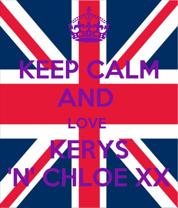 KEEP CALM AND  LOVE  KERYS 'N' CHLOE XX
