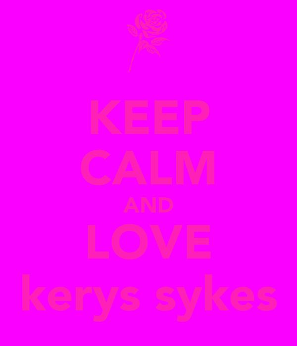 KEEP CALM AND LOVE kerys sykes