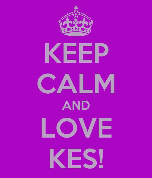 KEEP CALM AND LOVE KES!