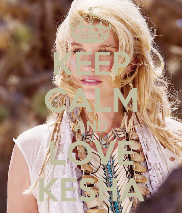 KEEP CALM AND LOVE KESHA