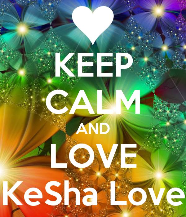 KEEP CALM AND LOVE KeSha Love
