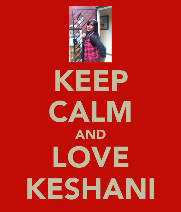 KEEP CALM AND LOVE KESHANI