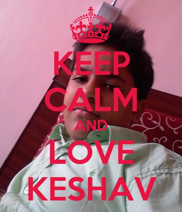 KEEP CALM AND LOVE KESHAV