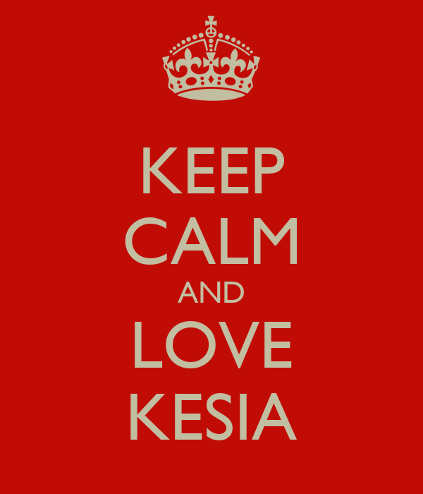 KEEP CALM AND LOVE KESIA