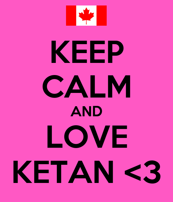 KEEP CALM AND LOVE KETAN <3