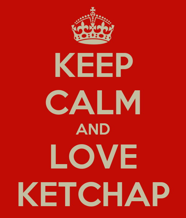 KEEP CALM AND LOVE KETCHAP