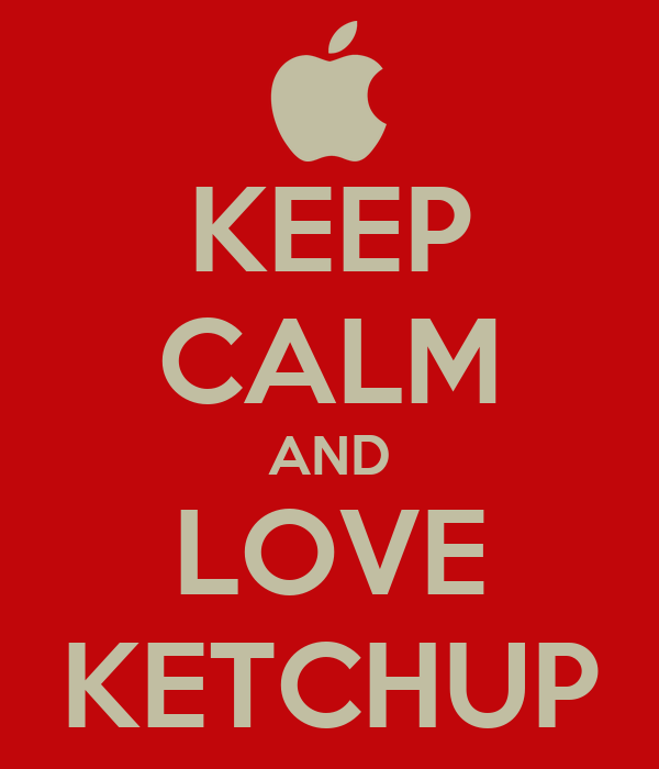 KEEP CALM AND LOVE KETCHUP