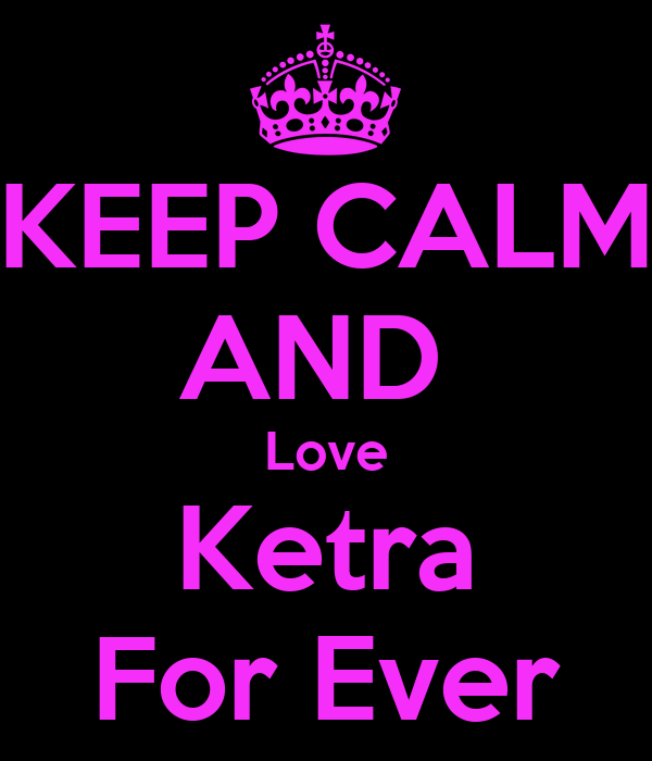 KEEP CALM AND  Love Ketra For Ever