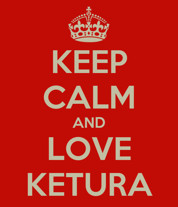 KEEP CALM AND LOVE KETURA