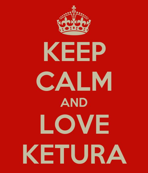 KEEP CALM AND LOVE KETURA
