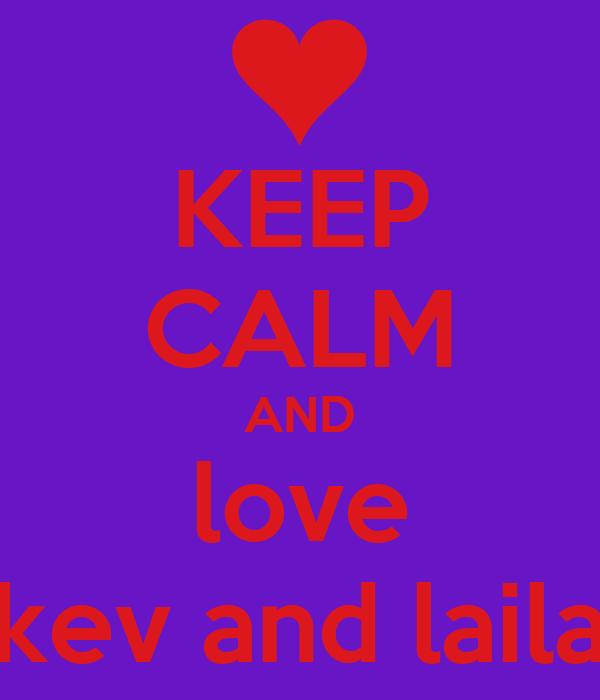 KEEP CALM AND love kev and laila