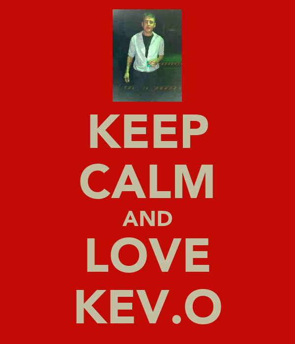 KEEP CALM AND LOVE KEV.O