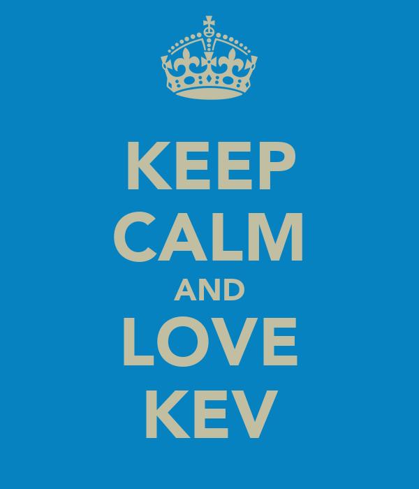 KEEP CALM AND LOVE KEV
