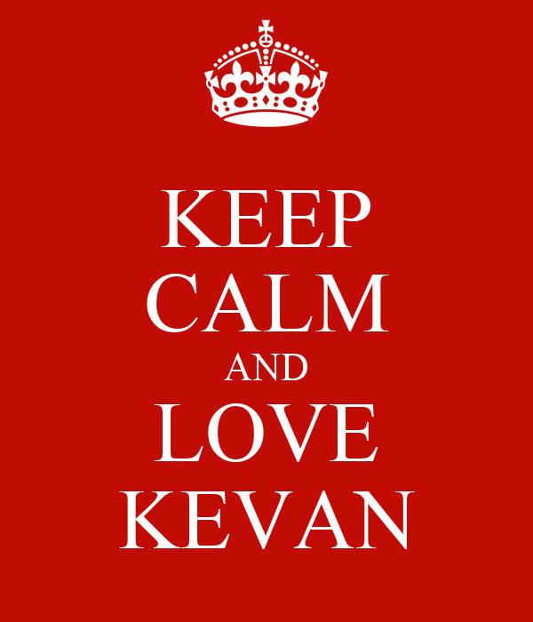 KEEP CALM AND LOVE KEVAN