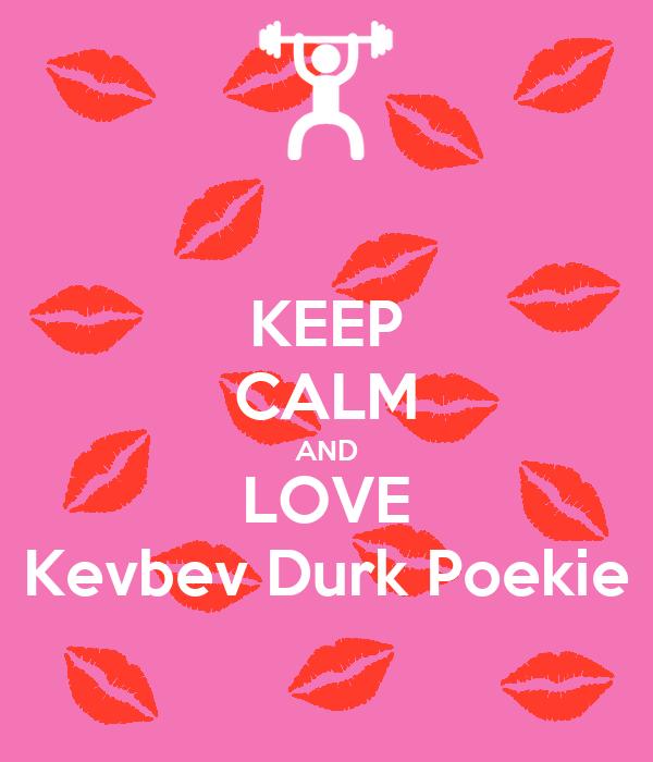 KEEP CALM AND LOVE Kevbev Durk Poekie