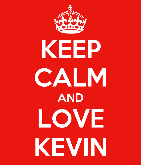 KEEP CALM AND LOVE KEVIN