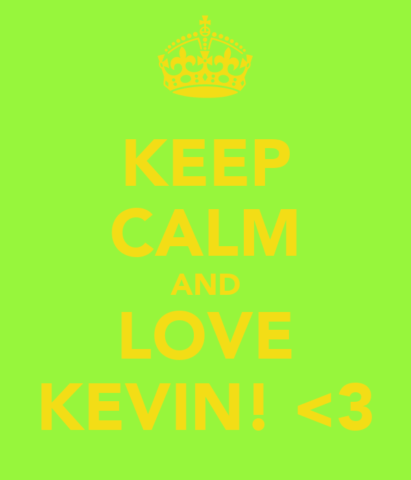 KEEP CALM AND LOVE KEVIN! <3