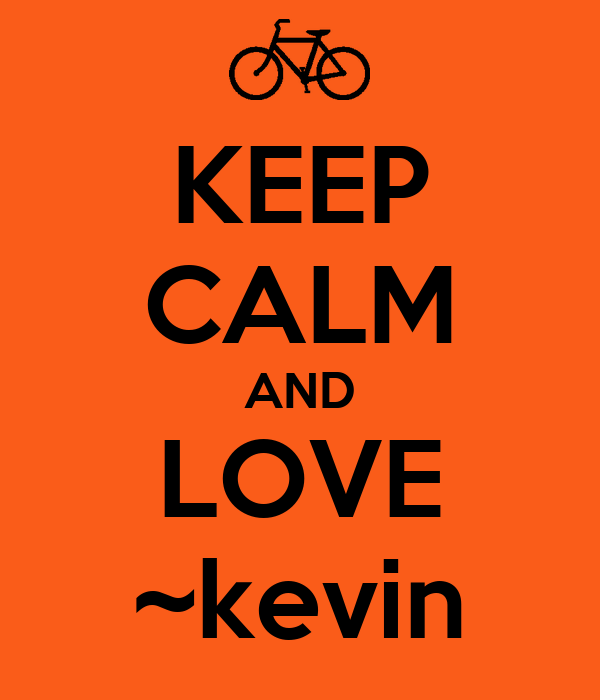 KEEP CALM AND LOVE ~kevin