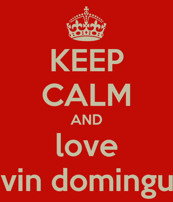 KEEP CALM AND love kevin dominguez