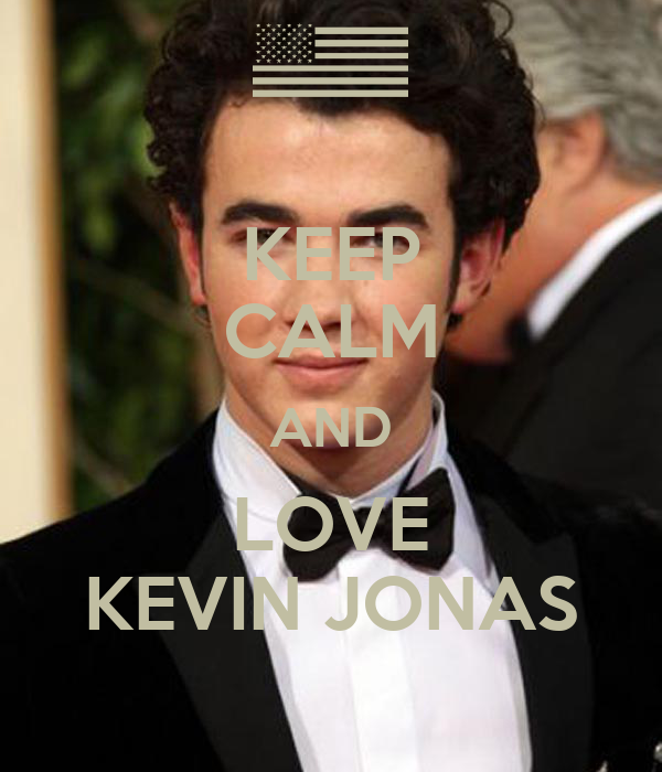 KEEP CALM AND LOVE KEVIN JONAS