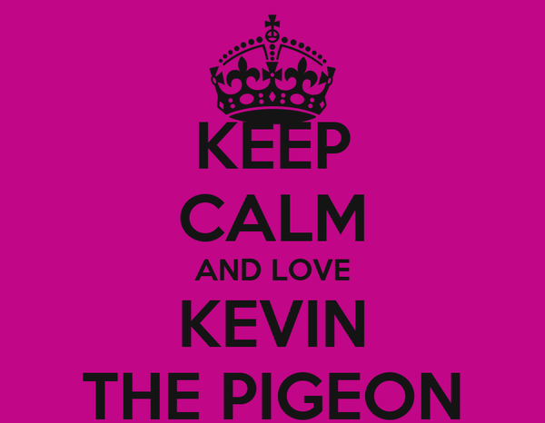 KEEP CALM AND LOVE KEVIN THE PIGEON