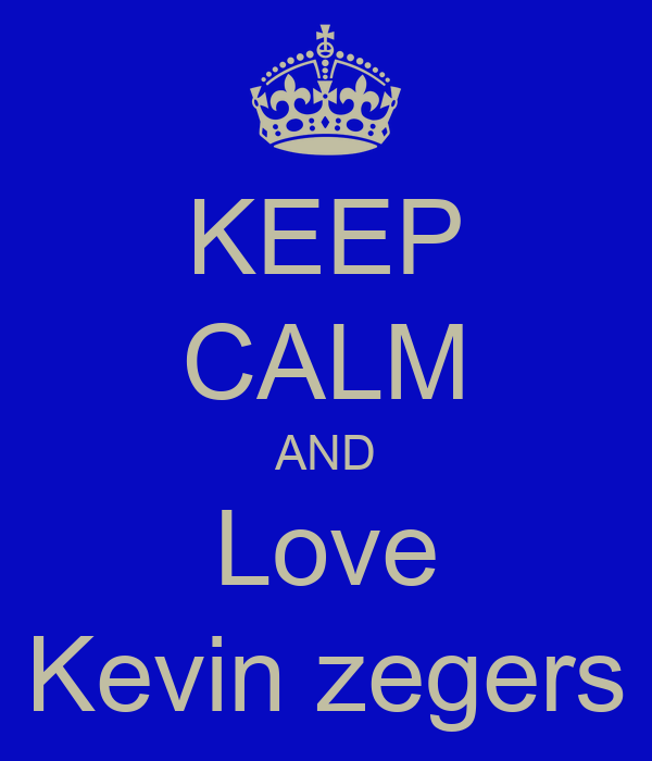 KEEP CALM AND Love Kevin zegers