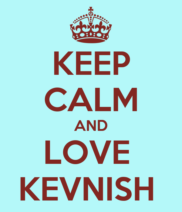 KEEP CALM AND LOVE  KEVNISH
