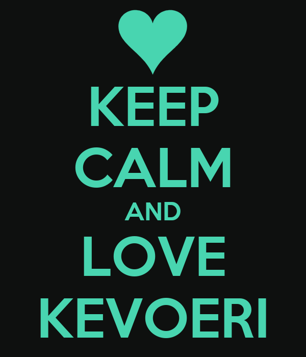 KEEP CALM AND LOVE KEVOERI