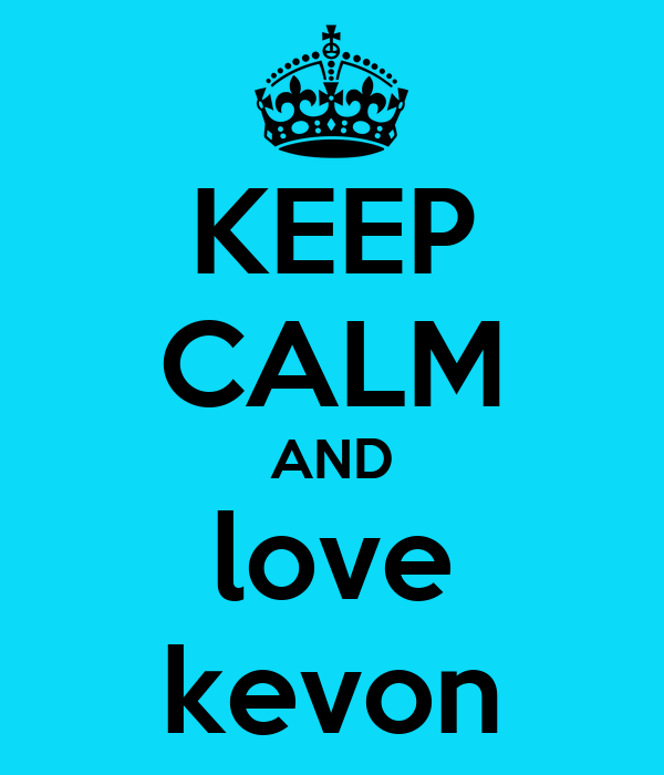 KEEP CALM AND love kevon