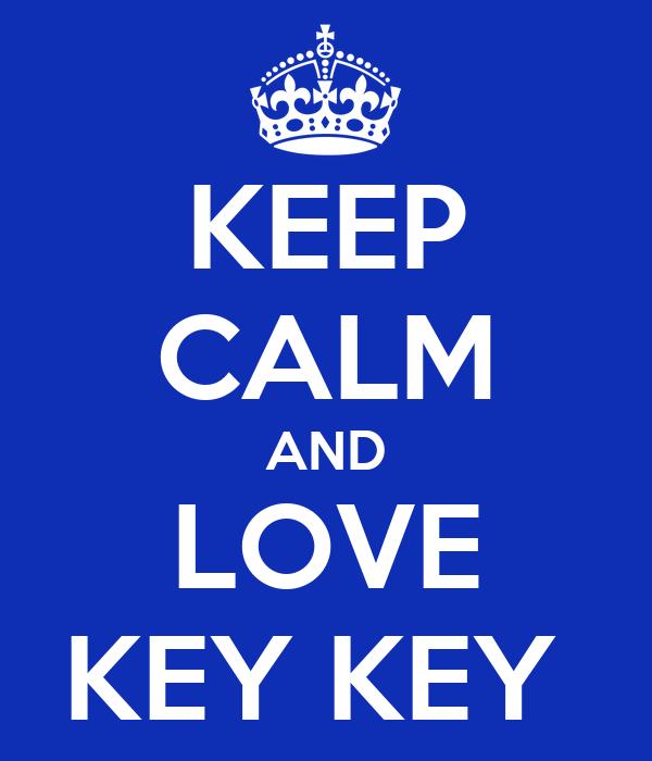 KEEP CALM AND LOVE KEY KEY