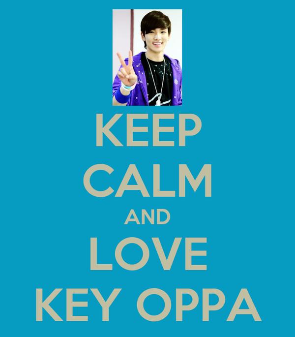 KEEP CALM AND LOVE KEY OPPA