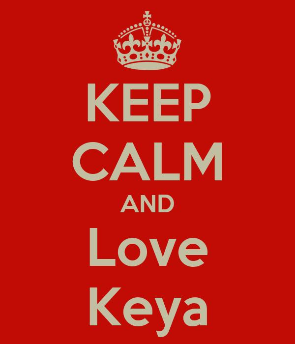 KEEP CALM AND Love Keya