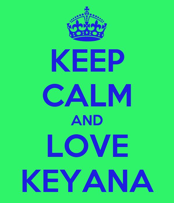 KEEP CALM AND LOVE KEYANA