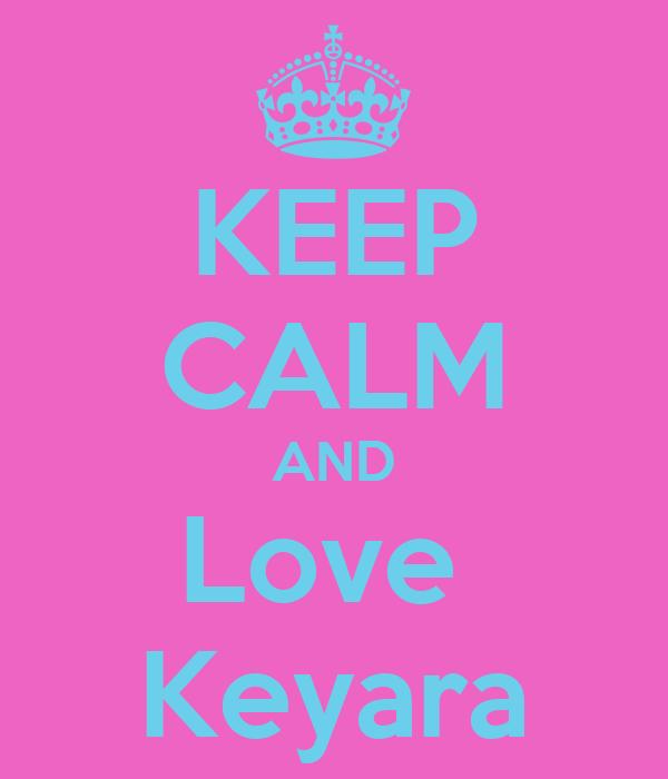 KEEP CALM AND Love  Keyara