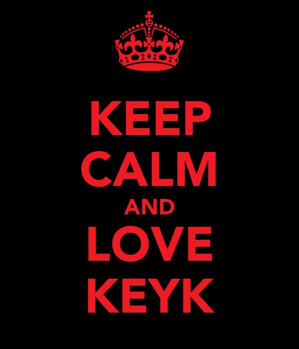KEEP CALM AND LOVE KEYK