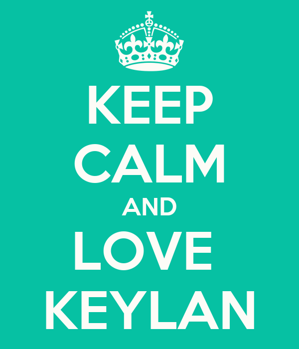 KEEP CALM AND LOVE  KEYLAN