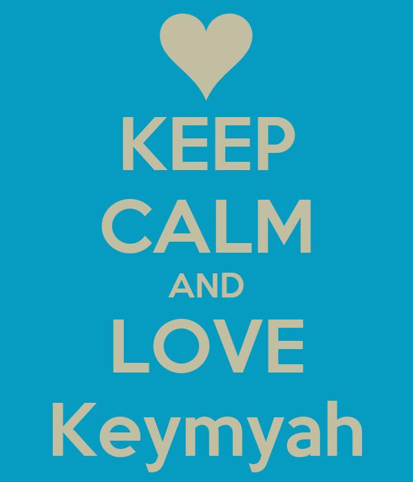 KEEP CALM AND LOVE Keymyah