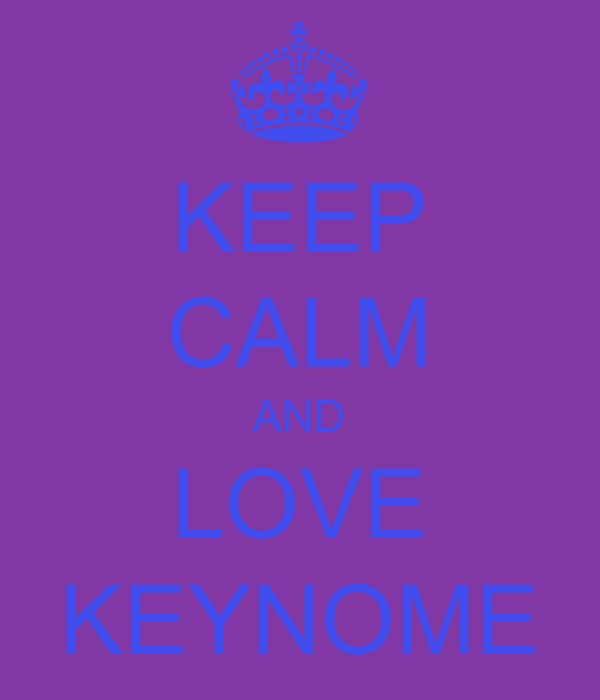 KEEP CALM AND LOVE KEYNOME