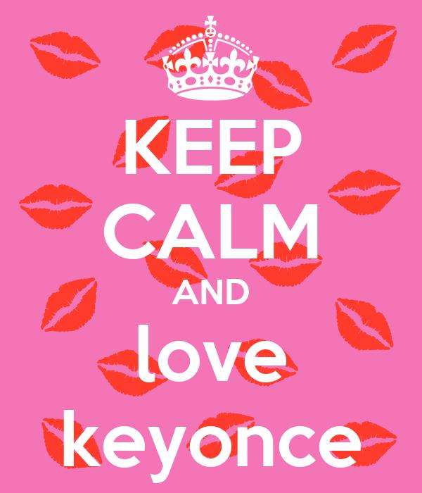 KEEP CALM AND love keyonce
