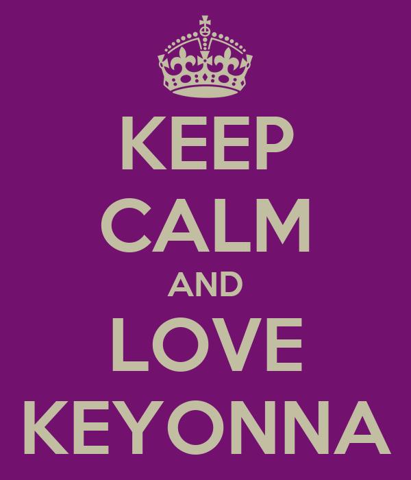 KEEP CALM AND LOVE KEYONNA